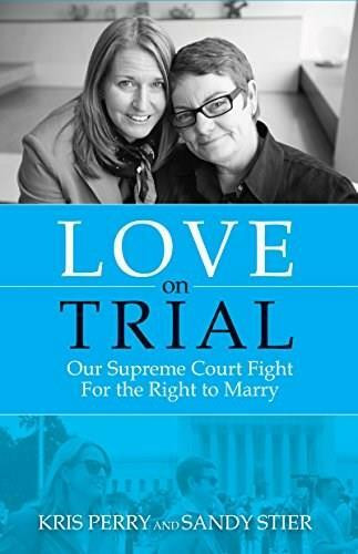 Love on Trial (Our Supreme Court Fight for the Right to Marry) by Kris Perry, Sandy Stier, 9781938901652