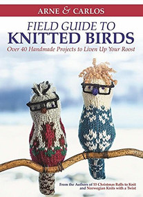 Arne & Carlos' Field Guide to Knitted Birds (Over 40 Handmade Projects to Liven Up Your Roost) by Carlos Zachrison, Arne Nerjordet, Arne & Carlos, 9781570768231