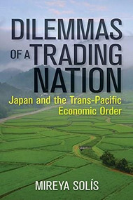 Dilemmas of a Trading Nation (Japan and the United States in the Evolving Asia-Pacific Order) by Mireya Solís, 9780815729198