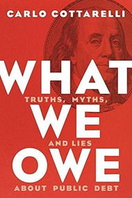 What We Owe (Truths, Myths, and Lies about Public Debt) by Carlo Cottarelli, 9780815730675