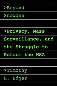 Beyond Snowden (Privacy, Mass Surveillance, and the Struggle to Reform the NSA) by Timothy H. Edgar, 9780815730637