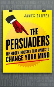 The Persuaders (The Hidden Industry That Wants to Change Your Mind) - 9781785781001 by James Garvey, 9781785781001