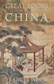 Great Books of China (From Ancient Times to the Present) by Frances Wood, 9781629190075