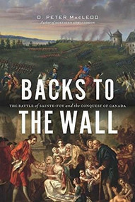 Backs to the Wall (The Battle of Sainte-Foy and the Conquest of Canada) by D. Peter MacLeod, 9781771621274