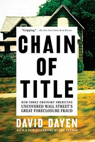 Chain of Title (How Three Ordinary Americans Uncovered Wall Street's Great Foreclosure Fraud) - 9781620973509 by David Dayen, 9781620973509