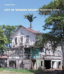 City of Wooden Houses (Georgetown, Guyana) by Davis Compton, 9781858946641