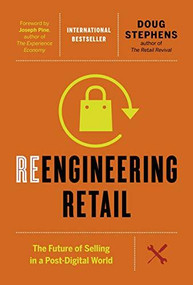 Reengineering Retail (The Future of Selling in a Post-Digital World) by Doug Stephens, Joseph Pine, 9781927958810