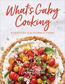 What's Gaby Cooking (Everyday California Food) by Gaby Dalkin, Matt Armendariz, 9781419728945