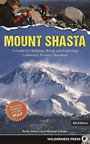 Mount Shasta (A Guide to Climbing, Skiing, and Exploring California's Premier Mountain) by Andy Selters, Michael Zanger, 9780899978666