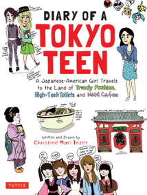 Diary of a Tokyo Teen (A Japanese-American Girl Travels to the Land of Trendy Fashion, High-Tech Toilets and Maid Cafes) by Christine Mari Inzer, 9781462918768