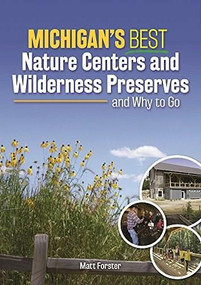 Michigan's Best Nature Centers and Wilderness Preserves by Matt Forster, 9781591936800