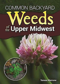 Common Backyard Weeds of the Upper Midwest by Teresa Marrone, 9781591937326
