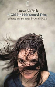 A Girl Is a Half-Formed Thing (Adapted for the Stage) by Eimear McBride, 9780571325795