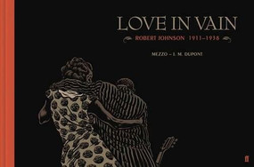 Love In Vain (Robert Johnson 1911-1938, The Graphic Novel) by J.M Dupont, Mezzo, 9780571328833