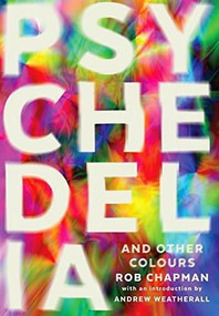 Psychedelia and Other Colours by Rob Chapman, 9780571282746