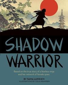 Shadow Warrior (Based on the true story of a fearless ninja and her network of female spies) - 9781554519668 by Tanya Lloyd Kyi, Celia Krampien, 9781554519668