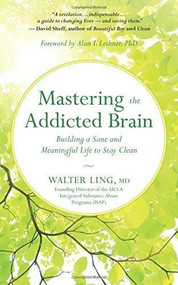 Mastering the Addicted Brain (Building a Sane and Meaningful Life to Stay Clean) by Walter Ling, Alan I. Leshner, 9781608685004