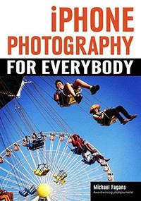 iPhone Photography for Everybody by Michael Fagans, 9781682032909