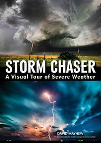 Storm Chaser (A Visual Tour of Severe Weather) by David Mayhew, 9781682032961