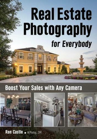 Real Estate Photography for Everybody (Boost Your Sales with Any Camera) by Ron Castle, 9781682033029