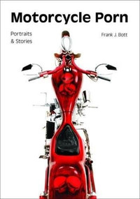 Motorcycle Porn (Portraits and Stories) by Frank J. Bott, 9781682033067