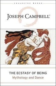 The Ecstasy of Being (Mythology and Dance) by Joseph Campbell, 9781608683666