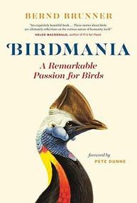 Birdmania (A Remarkable Passion for Birds) by Bernd Brunner, Pete Dunne, Jane Billinghurst, 9781771642774