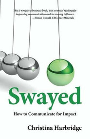 Swayed (How to Communicate for Impact) by Christina Harbridge, 9780997296242
