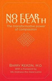 No Fear, No Death (The Transformative Power of Compassion) by Barry Kerzin, The Dalai Lama, 9781940468655