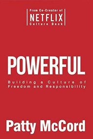 Powerful (Building a Culture of Freedom and Responsibility) by Patty McCord, 9781939714091