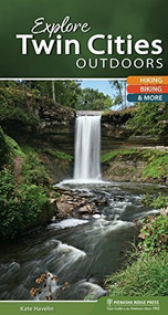 Explore Twin Cities Outdoors (Hiking, Biking, & More) by Kate Havelin, 9781634041140