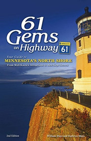 61 Gems on Highway 61 (Your Guide to Minnesota's North Shore, from Well-Known Attractions to Best-Kept Secrets) by William Mayo, Kathryn Mayo, 9781591937944