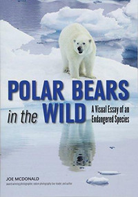Polar Bears In The Wild (A Visual Essay of an Endangered Species) by Joe McDonald, 9781682033364