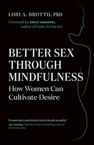 Better Sex Through Mindfulness (How Women Can Cultivate Desire) by Lori A. Brotto, Emily Nagoski, 9781771642354