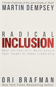 Radical Inclusion (What the Post-9/11 World Should Have Taught Us About Leadership) by Martin Dempsey, Ori Brafman, 9781939714107