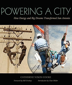 Powering a City (How Energy and Big Dreams Transformed San Antonio) by Catherine Nixon Cooke, Bill Greehey, Char Miller, 9781595348432