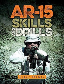 AR-15 Skills & Drills (Learn to Run Your AR Like a Pro) by Tiger McKee, 9781440247200