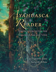 Ayahuasca Reader (Encounters with the Amazon's Sacred Vine) - 9780907791492 by Luis Eduardo Luna, Steven F. White, Ralph Metzner, 9780907791492