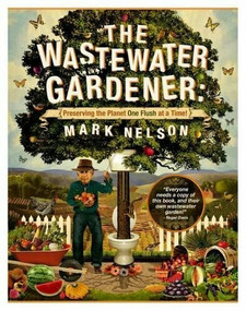 The Wastewater Gardener (Preserving the Planet One Flush at a Time) by Mark Nelson, Tony Juniper, 9780907791522