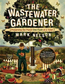 The Wastewater Gardener (Preserving the Planet One Flush at a Time) - 9780907791515 by Mark Nelson, Tony Juniper, 9780907791515