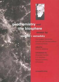 Geochemistry and the Biosphere (Essays) by Vladimir I. Vernadsky, Alexander Yanshin, Frank B. Salisbury, 9780907791362