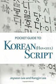 Pocket Guide to Korean (Han-Geul) Script by Jeyseon Lee, Kangjin Lee, 9780781813303