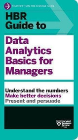 HBR Guide to Data Analytics Basics for Managers (HBR Guide Series) by Harvard Business Review, 9781633694286