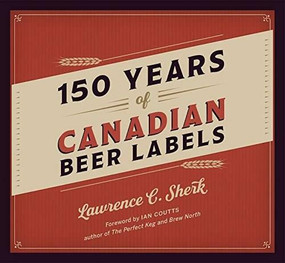 150 Years of Canadian Beer Labels by Lawrence C. Sherk, 9781771511926