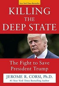 Killing the Deep State (The Fight to Save President Trump) by Jerome R. Corsi, 9781630061029