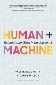Human + Machine (Reimagining Work in the Age of AI) by Paul R. Daugherty, H. James Wilson, 9781633693869