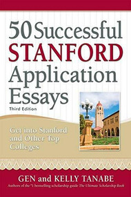 50 Successful Stanford Application Essays (Write Your Way into the College of Your Choice) by Gen Tanabe, Kelly Tanabe, 9781617601330