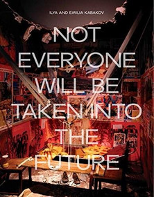 Ilya and Emilia Kabakov (Not Everyone Will be Taken into the Future) by Juliet Bingham, 9781849764650