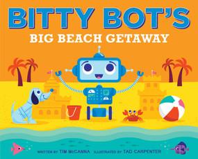 Bitty Bot's Big Beach Getaway by Tim McCanna, Tad Carpenter, 9781481449311