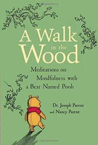 A Walk in the Wood (Meditations on Mindfulness with a Bear Named Pooh) by Dr. Joseph Parent, Nancy Parent, 9781368026963